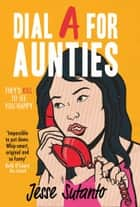 Dial A For Aunties ebook by Jesse Sutanto