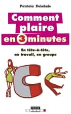 Comment plaire en 3 minutes ebook by Patricia Delahaie