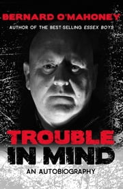 Trouble in Mind - An Autobiography ebook by Bernard O'Mahoney