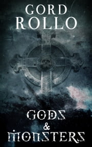 Gods & Monsters - Short Fiction Collection Vol. 1 ebook by Gord Rollo,Gene O'Neill,Brett Savory