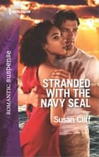 Stranded with the Navy SEAL - A Military Romantic Suspense Novel ebook by Susan Cliff