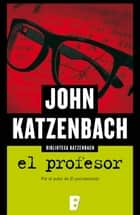 El profesor ebook by John Katzenbach