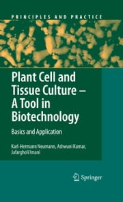 Plant Cell and Tissue Culture - A Tool in Biotechnology - Basics and Application ebook by Karl-Hermann Neumann,Ashwani Kumar,Jafargholi Imani