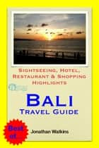 Bali, Indonesia Travel Guide - Sightseeing, Hotel, Restaurant & Shopping Highlights (Illustrated) ebook by Jonathan Watkins