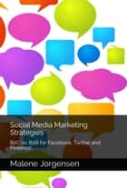 Social Media Marketing Strategies: B2C vs. B2B for Facebook, Twitter and Pinterest ebook by Malene Jorgensen