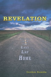 Revelation - Lessons from the Last Lap Home ebook by Gordon Rumble