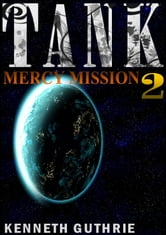 Mercy Mission (Tank Science Fiction Series #2) ebook by Kenneth Guthrie