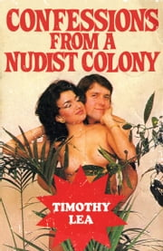 Confessions from a Nudist Colony (Confessions, Book 17) ebook by Timothy Lea
