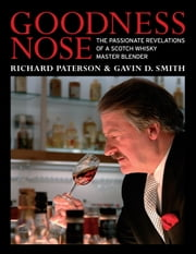 Goodness Nose - The Passionate Revelations of a Scotch Whisky Master Blender ebook by Richard Paterson,Gavin D. Smith