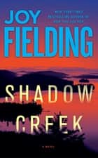Shadow Creek - A Novel ebook by Joy Fielding
