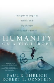 Humanity on a Tightrope - Thoughts on Empathy, Family, and Big Changes for a Viable Future ebook by Paul R. Ehrlich,Robert E. Ornstein