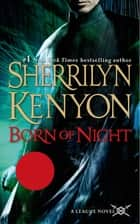 Born of Night - The League: Nemesis Rising ebook by Sherrilyn Kenyon