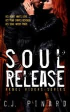 Soul Release - Rebel Riders, #3 ebook by C.J. Pinard