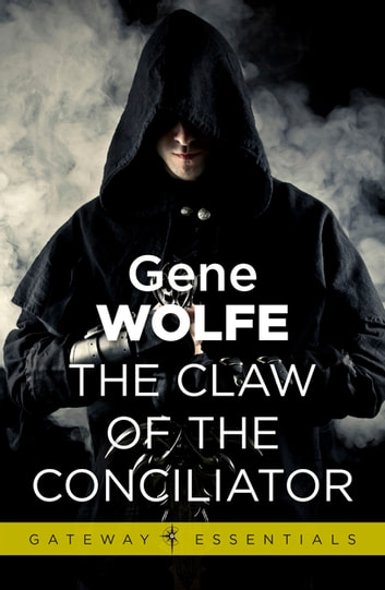 The Claw Of The Conciliator - Urth: Book of the New Sun Book 2 ebook by Gene Wolfe