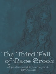 The Third Fall of Race Brook - A Poetic Novel & Poems for J. ebook by Quillan
