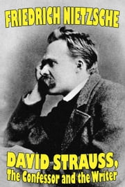 David Strauss, the Confessor and the Writer ebook by Nietzsche, Friedrich Wilhelm