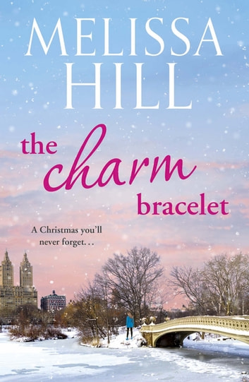 The Charm Bracelet - take a trip through New York City this Christmas ebook by Melissa Hill