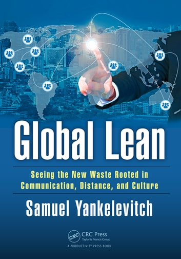 Global Lean - Seeing the New Waste Rooted in Communication, Distance, and Culture ebook by Samuel Yankelevitch