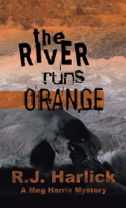 The River Runs Orange - A Meg Harris Mystery ebook by R.J. Harlick