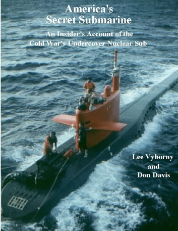 America's Secret Submarine: An Insider's Account of the Cold War's Undercover Nuclear Sub ebook by Lee Vyborny,Don Davis