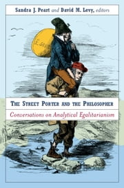 The Street Porter and the Philosopher - Conversations on Analytical Egalitarianism ebook by David M. Levy,Sandra Peart