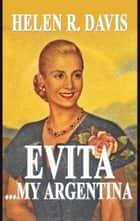 Evita ... My Argentina ebook by Helen R. Davis