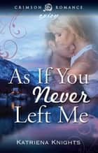 As If You Never Left Me ebook by Katriena Knights