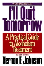 I'll Quit Tomorrow - A Practical Guide to Alcoholism Treatmen ebook by Vernon E. Johnson