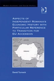 Aspects of Independent Romania's Economic History with Particular Reference to Transition for EU Accession ebook by Professor David Turnock,Professor Derek H Aldcroft
