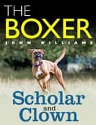 The Boxer: Scholar and Clown ebook by John Williams