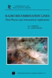 Radio Recombination Lines - Their Physics and Astronomical Applications ebook by Mark Gordon,Roman L. Sorochenko