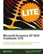 Microsoft Dynamics GP 2010 Cookbook: LITE ebook by Mark Polino