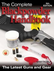 The Complete Blackpowder Handbook - 5th Edition ebook by Sam Fadala