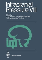 Intracranial Pressure VIII - Proceedings of the 8th International Symposium on Intracranial Pressure, Held in Rotterdam, The Netherlands, June 16-20, 1991 ebook by C.J.J. Avezaat,J.H.M. van Eijndhoven,A.I.R. Maas,J.T.J. Tans