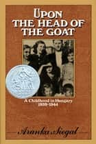 Upon the Head of the Goat ebook by Aranka Siegal