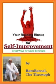 Your Building Blocks for Self-Improvement, Great Ways for would-be Greats ebook by Ram Bansal