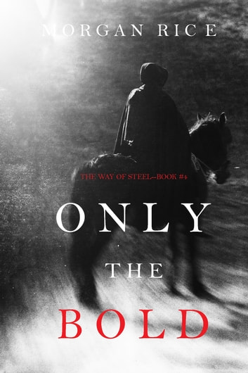 Only the Bold (The Way of Steel—Book 4) eBook by Morgan Rice