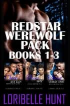 Redstar Werewolf Pack Books 1-3 ebook by Loribelle Hunt