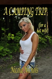 A Camping Trip (for a hot wife) - Hot Wife, #2 ebook by Nicola Nichols
