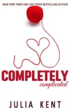 Completely Complicated (Her Billionaires #3) ebook by Julia Kent