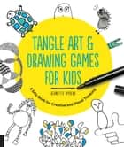 Tangle Art and Drawing Games for Kids ebook by Jeanette Nyberg