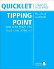 Quicklet on Malcolm Gladwell's The Tipping Point: How Little Things Can Make a Big Difference (CliffNotes-like Summary and Analysis) ebook by Scott  James