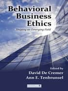 Behavioral Business Ethics - Shaping an Emerging Field ebook by David De Cremer, Ann E. Tenbrunsel
