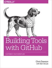 Building Tools with GitHub - Customize Your Workflow ebook by Chris Dawson,Ben  Straub