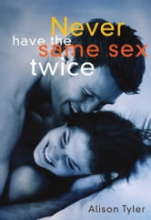 Never Have the Same Sex Twice - A Guide For Couples ebook by Alison Tyler