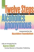 The Twelve Steps Of Alcoholics Anonymous ebook by Anonymous