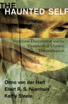 The Haunted Self: Structural Dissociation and the Treatment of Chronic Traumatization ebook by Kathy Steele, Onno van der Hart, Ph.D.,...