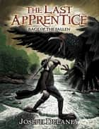 The Last Apprentice: Rage of the Fallen (Book 8) ebook by Joseph Delaney,Patrick Arrasmith