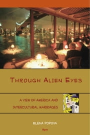 Through Alien Eyes - A View of America and Intercultural Marriages ebook by Elena Popova