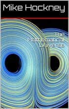 The Mathematical Universe ebook by Mike Hockney